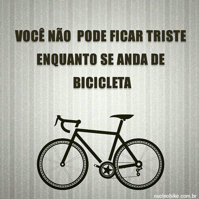 Você não pode ficar triste enquanto se anda de bicicleta