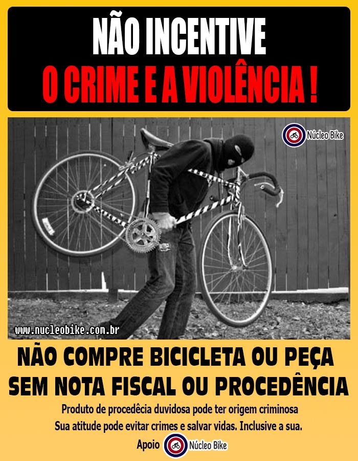 Não Incentive o Crime e a Violência ! Não Compre Bicicleta,pecas e acessórios sem Nota Fiscal ou de Procedência Duvidosa